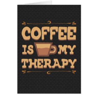 Coffee is my Therapy Card