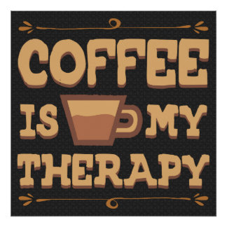 Coffee is my Therapy Poster