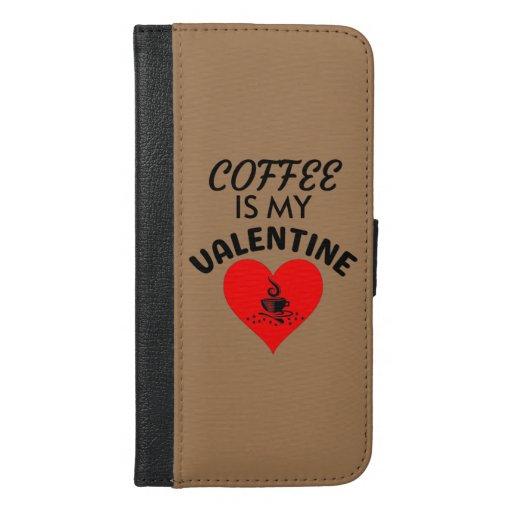 Coffee Is My Valentine iPhone 6/6s Plus Wallet Case