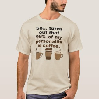 Coffee is Personality Funny T-Shirt