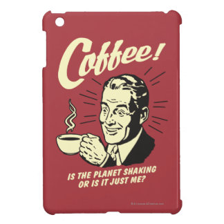 Coffee: Is Planet Shaking Or Just Me iPad Mini Case