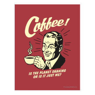 Coffee: Is Planet Shaking Or Just Me Postcard