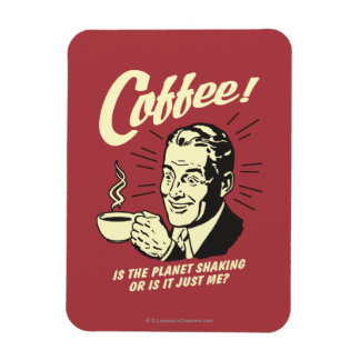 Coffee: Is Planet Shaking Or Just Me Rectangular Photo Magnet