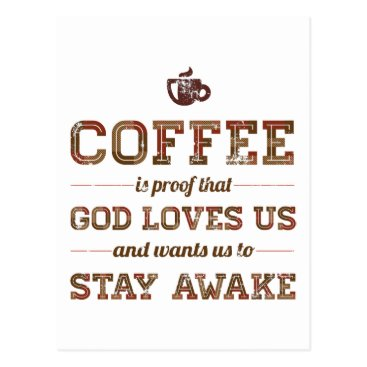 Coffee Themed Coffee Is Proof That God Loves Us Postcard