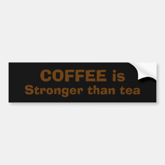 COFFEE is Stronger than tea Bumper Sticker