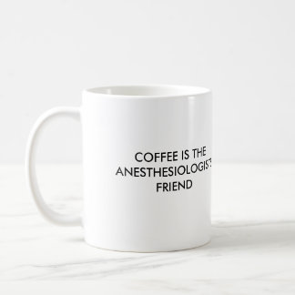 COFFEE IS THE ANESTHESIOLOGISTS FRIEND, COFFEE ... MUGS