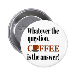 Coffee is the Answer Pinback Button