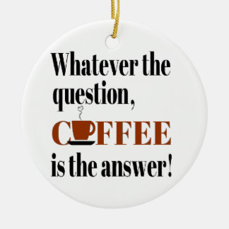 Coffee is the Answer Ceramic Ornament