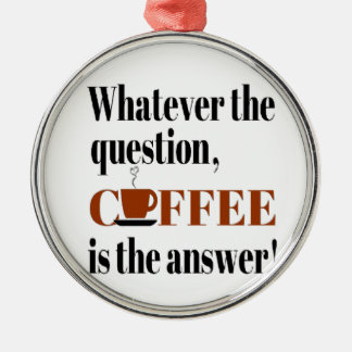 Coffee is the Answer Christmas Ornament