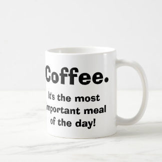 Coffee is the Most Important Meal Mug