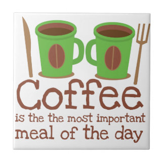 Coffee is the most important meal of the day ceramic tile