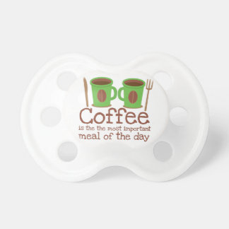 Coffee is the most important meal of the day pacifier