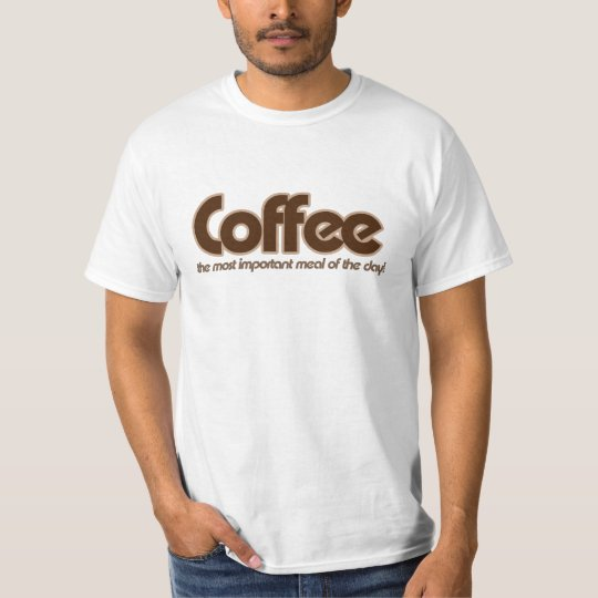 Coffee is the most important meal of the day T-Shirt