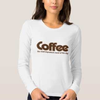 Coffee is the most important meal of the day tee shirt