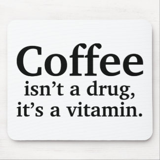 Coffee Isn't A Drug, It's A Vitamin Mouse Pad