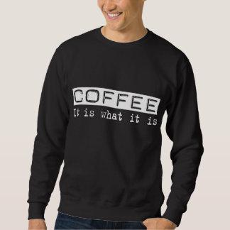 Coffee It Is Sweatshirt