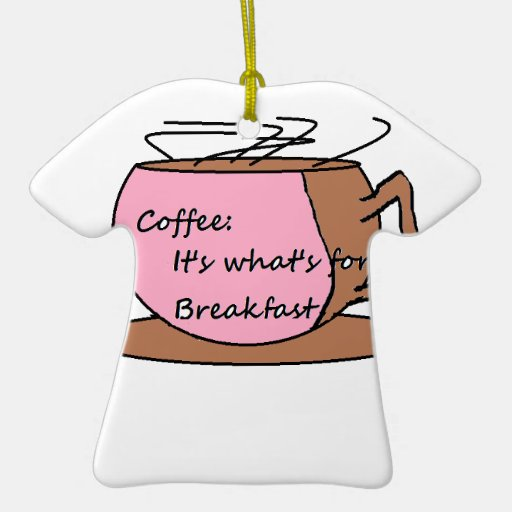 Coffee: It's What's for Breakfast Ceramic Ornament