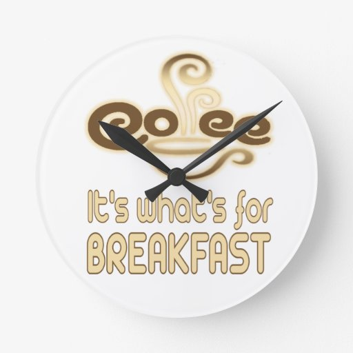 coffee its whats for breakfast round wallclock