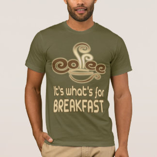 coffee its whats for breakfast T-Shirt
