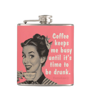 Coffee keeps me busy until it s time to be drunk flask