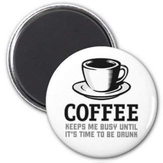 Coffee Keeps me Busy until it's time to be Drunk 2 Inch Round Magnet