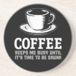 Coffee Keeps me Busy until it's time to be Drunk Beverage Coasters