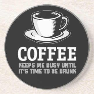 Coffee Keeps me Busy until it's time to be Drunk Drink Coaster