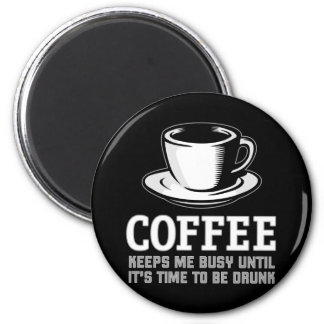 Coffee Keeps me Busy until it's time to be Drunk Magnet