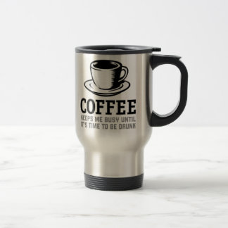 Coffee Keeps me Busy until it's time to be Drunk Mugs