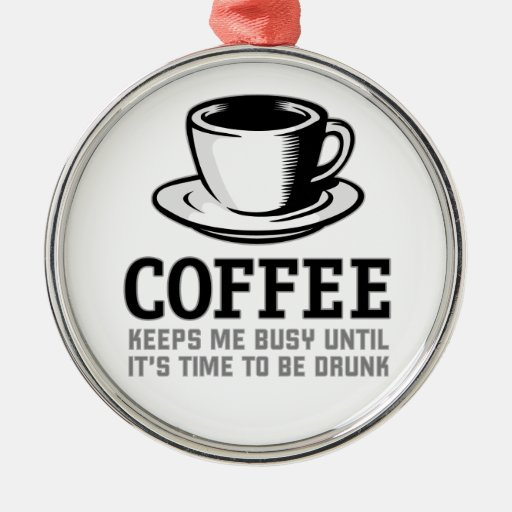 Coffee Keeps me Busy until it's time to be Drunk Christmas Tree Ornaments