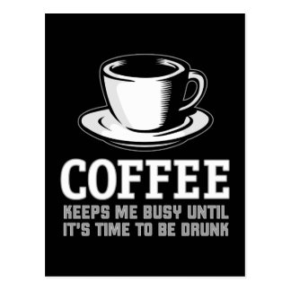 Coffee Keeps me Busy until it's time to be Drunk Postcard