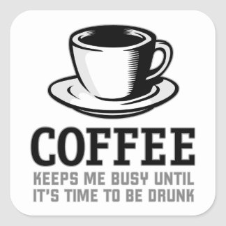 Coffee Keeps me Busy until it's time to be Drunk Square Sticker