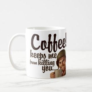 Coffee keeps me form killing you coffee mug