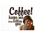 Coffee keeps me form killing you postcards