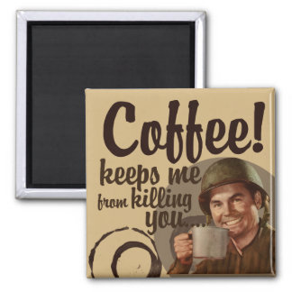 Coffee keeps me fro killing you 2 inch square magnet