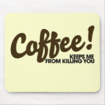 Coffee keeps me from killing you mouse pads