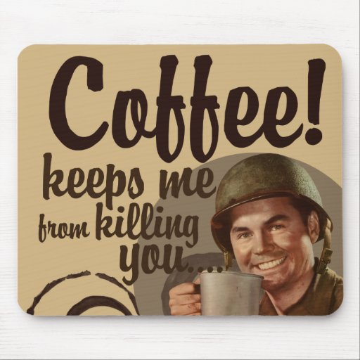Coffee keeps me from killing you mousepad
