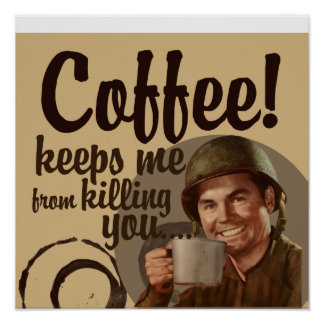 Coffee keeps me from killing you poster