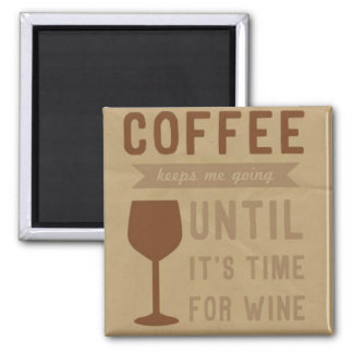 Coffee keeps me going until it's time for wine magnet