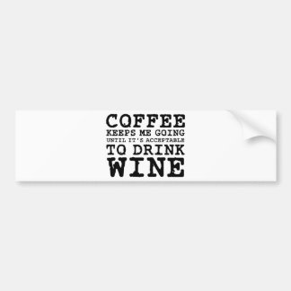 Coffee Keeps Me Going Until Wine Car Bumper Sticker