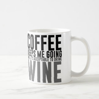 Coffee Keeps Me Going Until Wine Coffee Mug