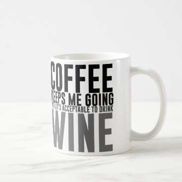 jbb926 Coffee Keeps Me Going Until Wine Coffee Mug