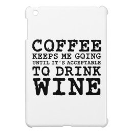 Coffee Keeps Me Going Until Wine iPad Mini Cover