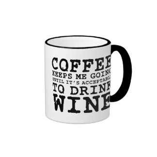 Coffee Keeps Me Going Until Wine Ringer Mug