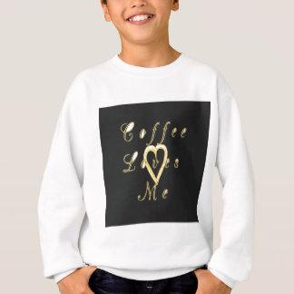 Coffee love me. sweatshirt