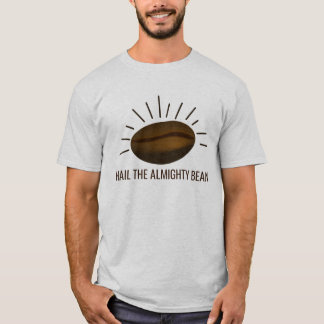 "Coffee Lovers "" Hail The Almighty Bean"" T-Shirt"