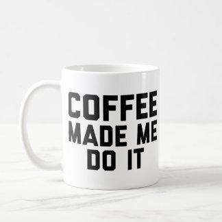 Coffee Made Me Do it Coffee Mug