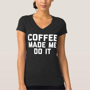Coffee Made Me Do It Dark Grey V-Neck T-Shirt