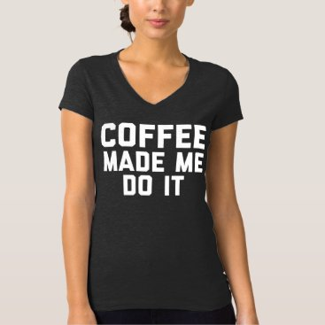 Coffee Themed Coffee Made Me Do It Dark Grey V-Neck T-Shirt