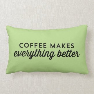 Coffee makes everything better - Quote Pillow